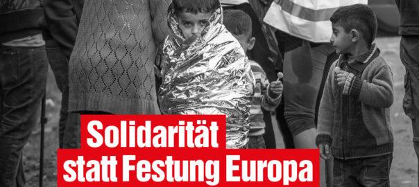 Solidarität statt Festung Europa